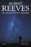 Hubert Reeves - Les secrets de l'univers - Patience dans l'azur ; L'heure de s'enivrer ; Dernières nouvelles du cosmos ; Chroniques des atomes et des galaxies.
