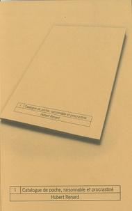 Hubert Renard - Catalogue de poche, raisonnable et procrastiné.