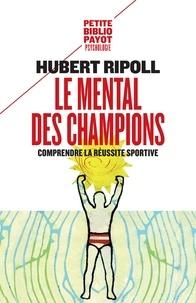Hubert Ripoll - Le mental des champions - Comprendre la réussite sportive.