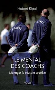 Le mental des coachs - Manager la réussite sportive.pdf