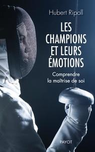 Hubert Ripoll - Les champions et leurs émotions - Comprendre la maîtrise de soi.