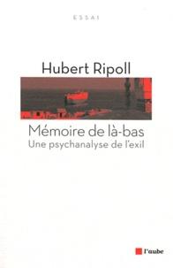 Hubert Ripoll - Mémoire de là-bas - Une psychanalyse de l'exil.