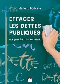 Hubert Rodarie - Effacer les dettes publiques - C'est possible et c'est nécessaire.