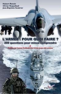 Hubert Ronsin et Olivier Roquefeuil - L'armée, pour quoi faire ? - 200 questions pour mieux comprendre.