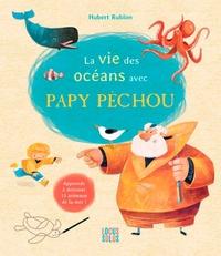Hubert Rublon - La vie des oceans avec papy pechou.