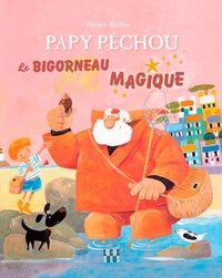 Hubert Rublon - Papy Pêchou - Le bigorneau magique.