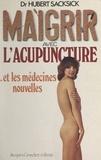 Hubert Sacksick - Maigrir avec l'acupuncture et les médecines nouvelles.