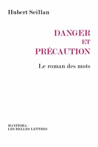 Hubert Seillan - Danger et précaution - Le roman des mots.