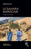 Hubert Seillan - Le Sahara marocain - L'espace et le temps.