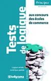 Hubert Silly et Sabine Duhamel - Tests de logique aux concours des écoles de commerce - Logique verbale, numérique, spatiale.