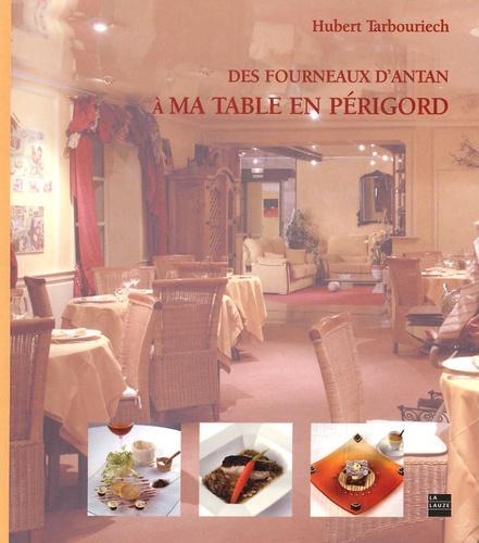 Hubert Tarbouriech - Des fourneaux d'antan à ma table en Périgord.