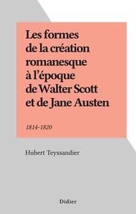 Hubert Teyssandier - Les formes de la création romanesque à l'époque de Walter Scott et de Jane Austen - 1814-1820.