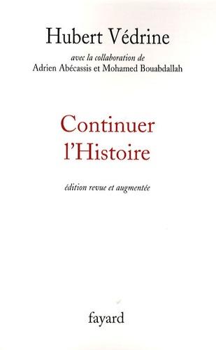 Hubert Védrine - Continuer l'Histoire.