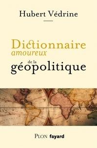 Hubert Védrine - Dictionnaire amoureux de la géopolitique.