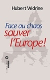 Hubert Védrine - Face au chaos, sauver l'Europe !.