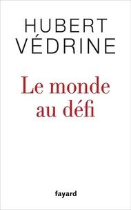 Hubert Védrine - Le monde au défi.