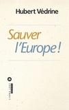 Hubert Védrine - Sauver l'Europe !.