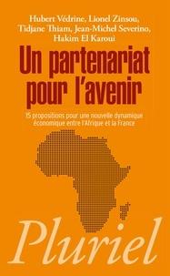 Hubert Védrine et Lionel Zinsou - Un partenariat pour l'avenir - 15 propositions pour une nouvelle dynamique économique entre l'Afrique et la France.