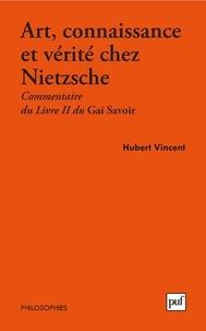 Hubert Vincent - Art, connaissance et vérité chez Nietzsche - Commentaire du Livre II du Gai Savoir.
