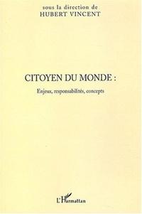 Hubert Vincent - Citoyen du monde : Enjeux, responsabilités, concepts - Actes du colloque des 21 et 22 mars 2003 à Lille organisé par l'IUFM Pas-de-Calais.
