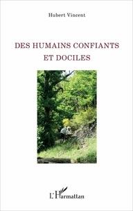 Hubert Vincent - Des humains confiants et dociles.