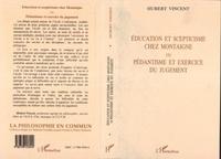Hubert Vincent - Éducation et scepticisme chez Montaigne ou Pédantisme et exercice du jugement.
