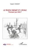 Hubert Vincent - Le peuple enfant et l'école - Pourquoi pas Alain ?.