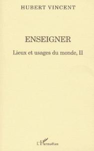 Hubert Vincent - Lieux et usages du monde - Tome 2, Enseigner.