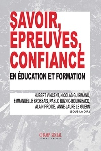 Hubert Vincent et Nicolas Guirimand - Savoir, épreuves, confiance, en éducation et formation.