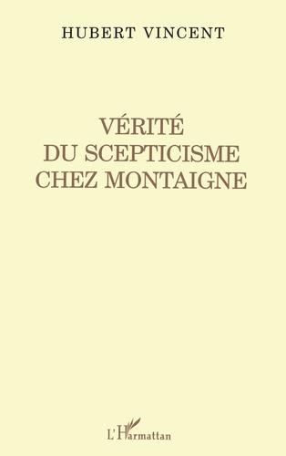 Hubert Vincent - Vérité du scepticisme chez Montaigne.