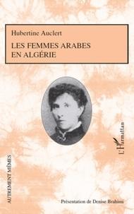 Hubertine Auclert - Les femmes arabes en Algerie.