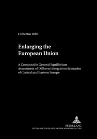 Hubertus Hille - Enlarging the European Union - A Computable General Equilibrium Assessment of Different Integration Scenarios of Central and Eastern Europe.