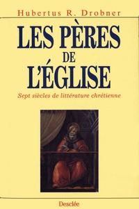 Hubertus R. Drobner - Les Pères de l'Église - Sept siècles de littérature chrétienne.