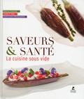 Hubertus Tzschirner et Thomas Vilgis - Saveurs & Santé - La cuisine sous vide.