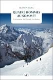 Hudson Stuck - Quatre hommes au sommet - L'ascension du Denali, en Alaska.