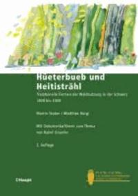 Hüeterbueb und Heitisträhl - Traditionelle Formen der Waldnutzung in der Schweiz 1800 bis 2000.
