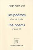 Hugh-Alain Dal - Les poèmes d'une vie perdue - Edition bilingue français-anglais.