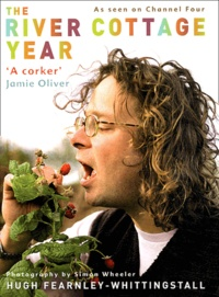 Hugh Fearnley-Whittingstall - The River Cottage Year.