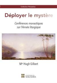 Hugh Gilbert - Déployer le mystère - Conférences monastiques sur l'Année liturgique.