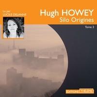 Hugh Howey et Lucile Delanne - Silo (Tome 2) - Origines.