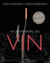 Hugh Johnson et Jancis Robinson - L'atlas mondial du vin.