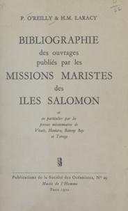 Hugh M. Laracy et Patrick O'Reilly - Bibliographie des ouvrages publiés par les missions maristes des îles Salomon - Et en particulier par les presses missionnaires de Visale, Honiara, Banony Bay et Tsiroge.