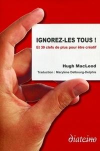 Hugh MacLeod - Ignorez-les tous ! - Et 39 clés de plus pour être créatif.
