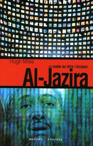 Hugh Miles - Al-Jazira - La chaîne qui défie l'Occident.