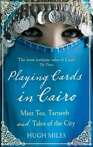Hugh Miles - Playing Cards In Cairo - Mint Tea, Tarneeb and Tales of the City.