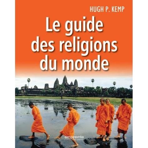 Hugh P. Kemp - Le guide des religions du monde.