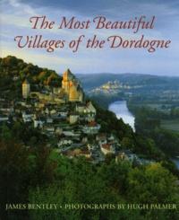 Hugh Palmer et James Bentley - The Most Beautiful Villages of the Dordogne.