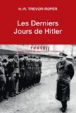 Hugh-Redwald Trevor-Roper - Les Derniers jours d'Hitler.