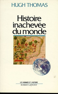 Hugh Thomas - Histoire inachevée du monde.