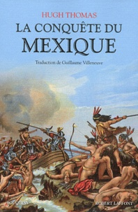 Hugh Thomas - La conquête du Mexique.
